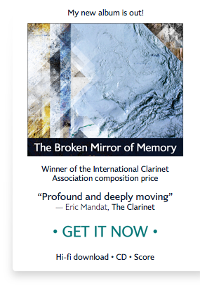 "Paul's new album is out! The Broken Mirror of Memory, winner of the International Clarinet Association composition prize. ""Profound and deeply moving"" —Eric Mandat in _The Clarinet._ Now available."